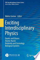 Exciting Interdisciplinary Physics: Quarks and Gluons, Atomic Nuclei, Relativity and Cosmology, Biological Systems