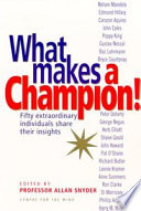 What Makes a Champion! Fifty Extraordinary Individuals Share their Insights